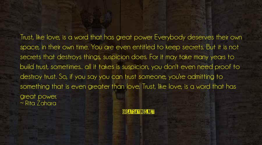 If You Need Space Sayings By Rita Zahara: Trust, like love, is a word that has great power Everybody deserves their own space,