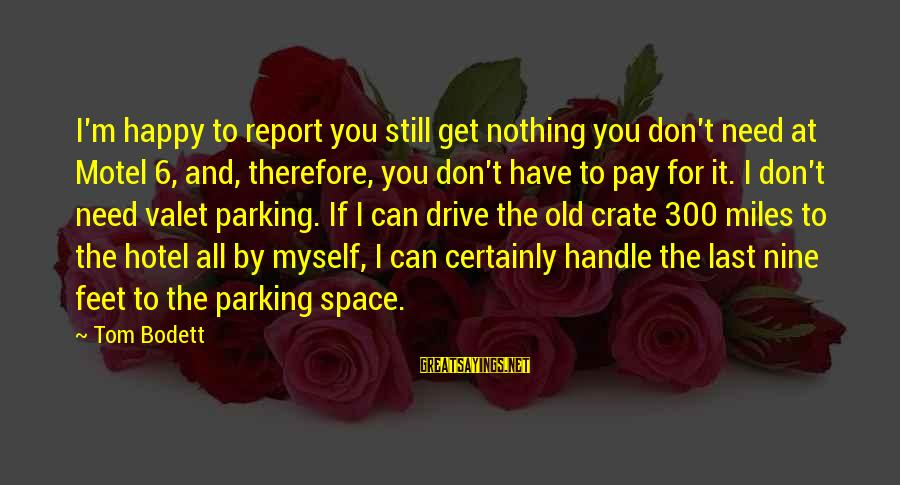 If You Need Space Sayings By Tom Bodett: I'm happy to report you still get nothing you don't need at Motel 6, and,
