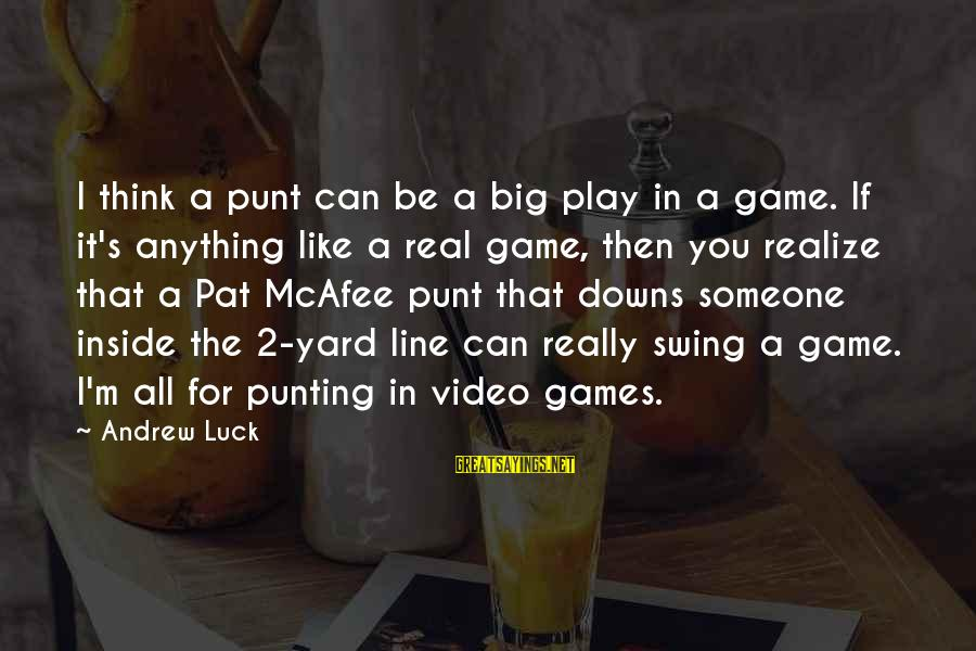 If You Play Games Sayings By Andrew Luck: I think a punt can be a big play in a game. If it's anything