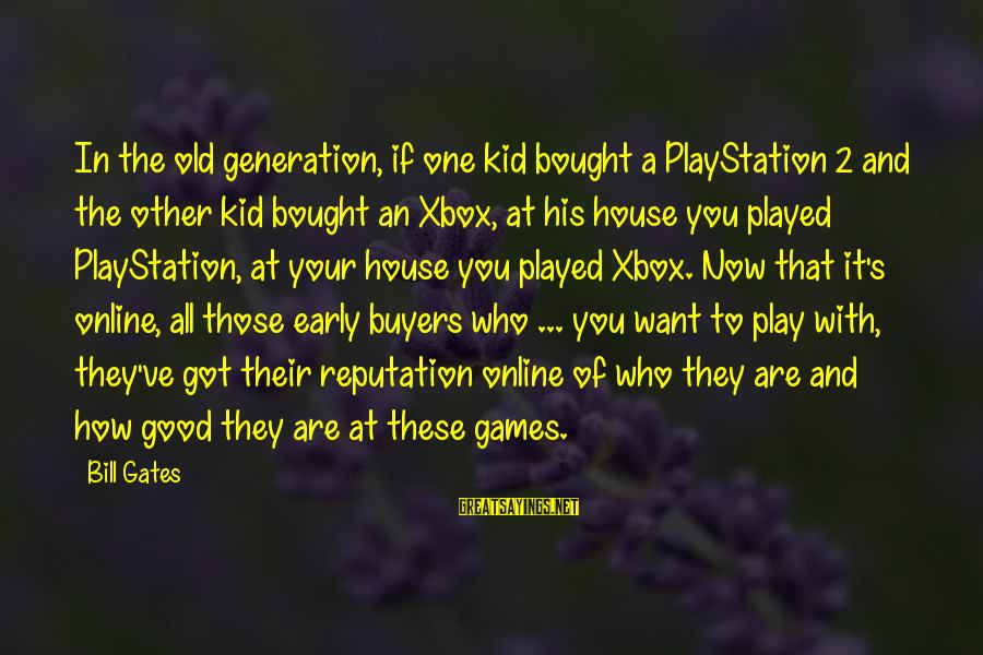 If You Play Games Sayings By Bill Gates: In the old generation, if one kid bought a PlayStation 2 and the other kid