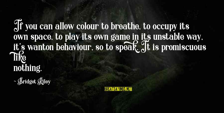 If You Play Games Sayings By Bridget Riley: If you can allow colour to breathe, to occupy its own space, to play its