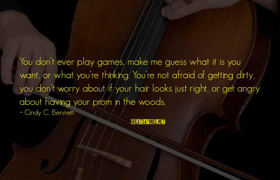 If You Play Games Sayings By Cindy C. Bennett: You don't ever play games, make me guess what it is you want, or what