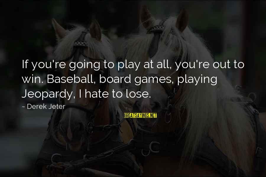 If You Play Games Sayings By Derek Jeter: If you're going to play at all, you're out to win. Baseball, board games, playing