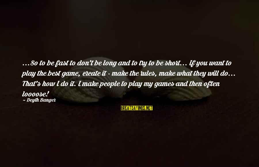 If You Play Games Sayings By Deyth Banger: ...So to be fast to don't be long and to try to be short... If