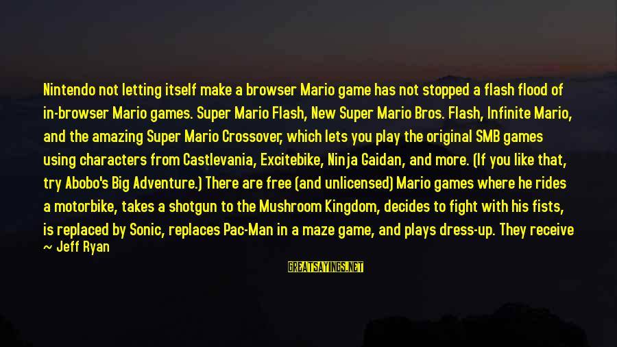 If You Play Games Sayings By Jeff Ryan: Nintendo not letting itself make a browser Mario game has not stopped a flash flood