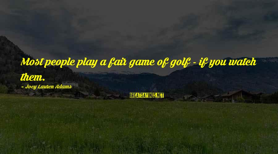 If You Play Games Sayings By Joey Lauren Adams: Most people play a fair game of golf - if you watch them.