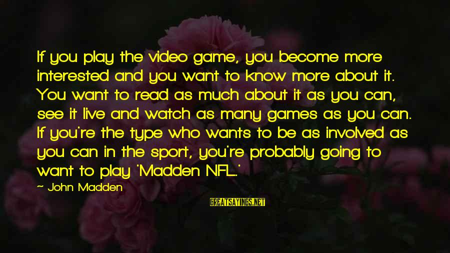 If You Play Games Sayings By John Madden: If you play the video game, you become more interested and you want to know