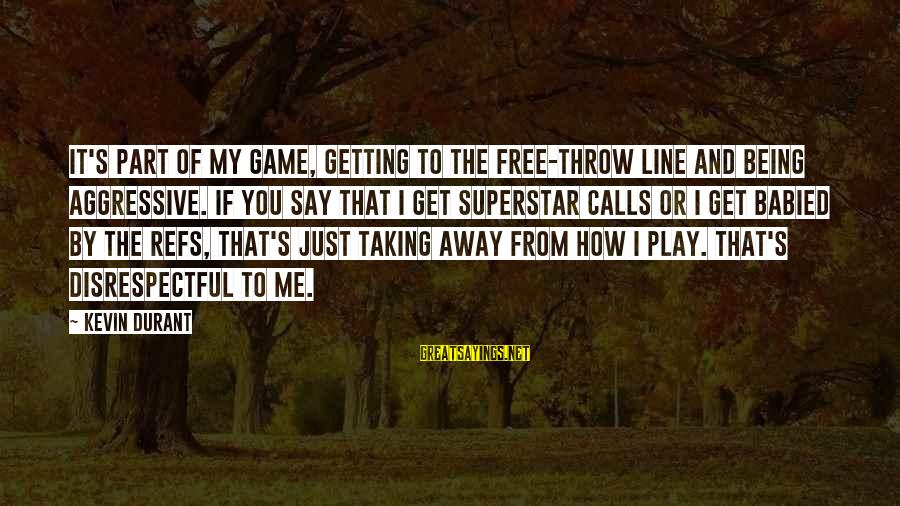 If You Play Games Sayings By Kevin Durant: It's part of my game, getting to the free-throw line and being aggressive. If you