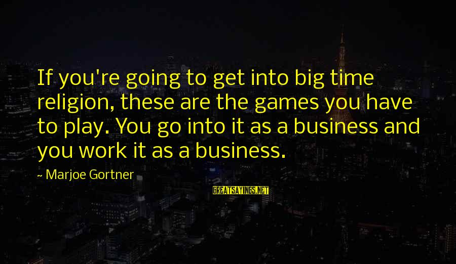 If You Play Games Sayings By Marjoe Gortner: If you're going to get into big time religion, these are the games you have