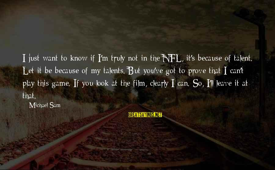 If You Play Games Sayings By Michael Sam: I just want to know if I'm truly not in the NFL, it's because of