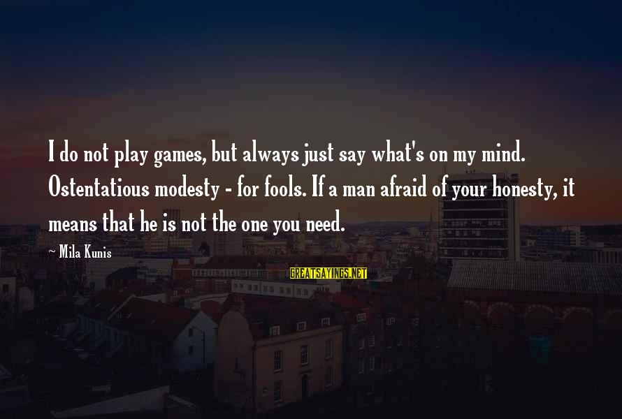 If You Play Games Sayings By Mila Kunis: I do not play games, but always just say what's on my mind. Ostentatious modesty