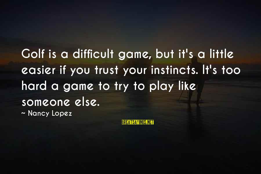 If You Play Games Sayings By Nancy Lopez: Golf is a difficult game, but it's a little easier if you trust your instincts.