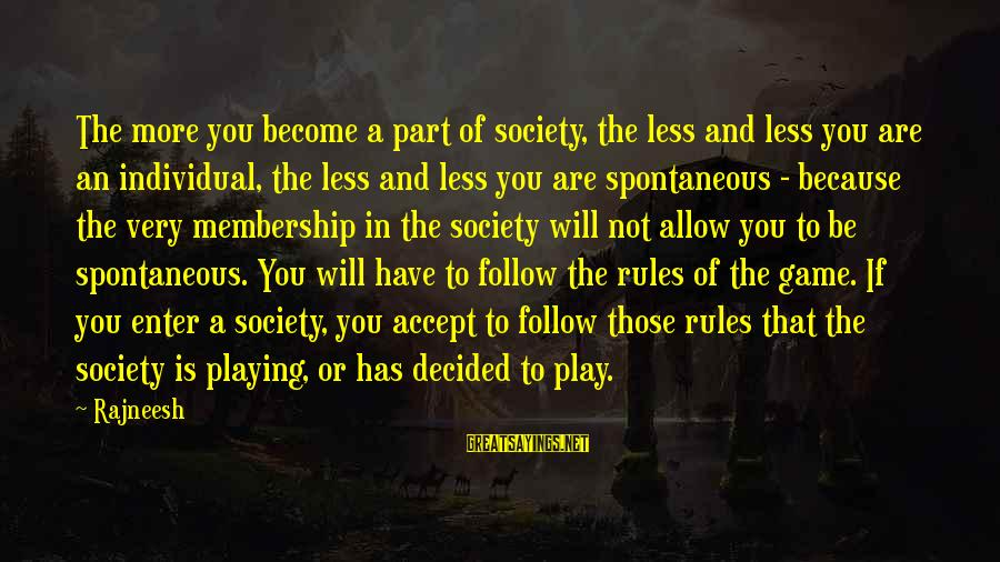 If You Play Games Sayings By Rajneesh: The more you become a part of society, the less and less you are an