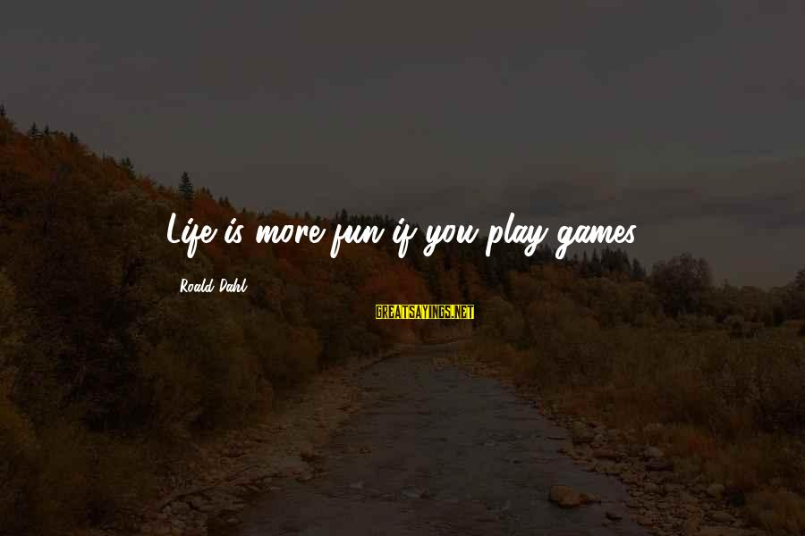 If You Play Games Sayings By Roald Dahl: Life is more fun if you play games.
