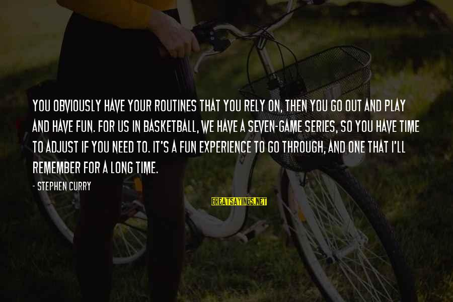 If You Play Games Sayings By Stephen Curry: You obviously have your routines that you rely on, then you go out and play