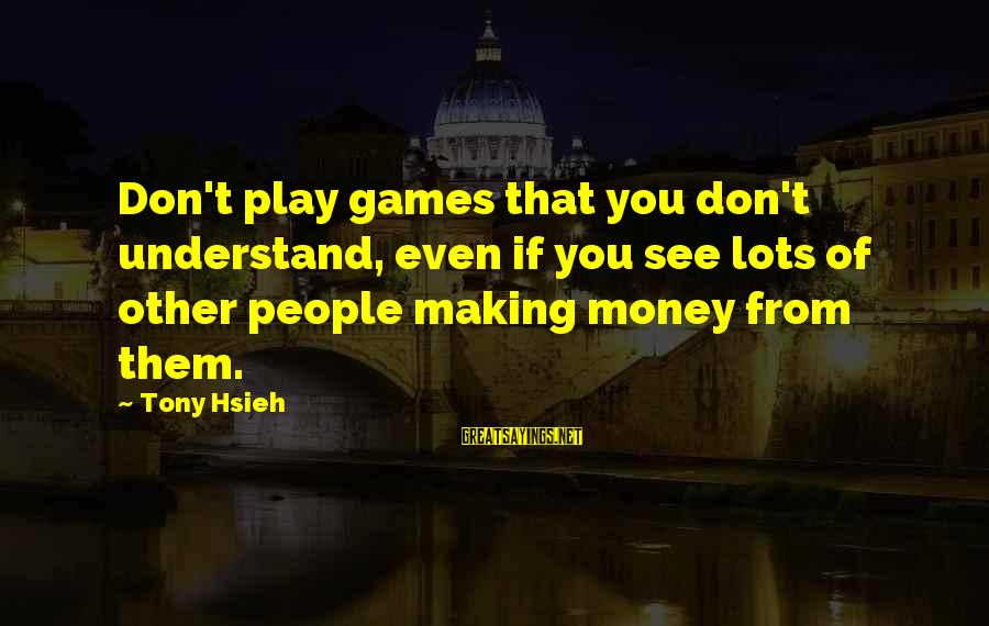 If You Play Games Sayings By Tony Hsieh: Don't play games that you don't understand, even if you see lots of other people