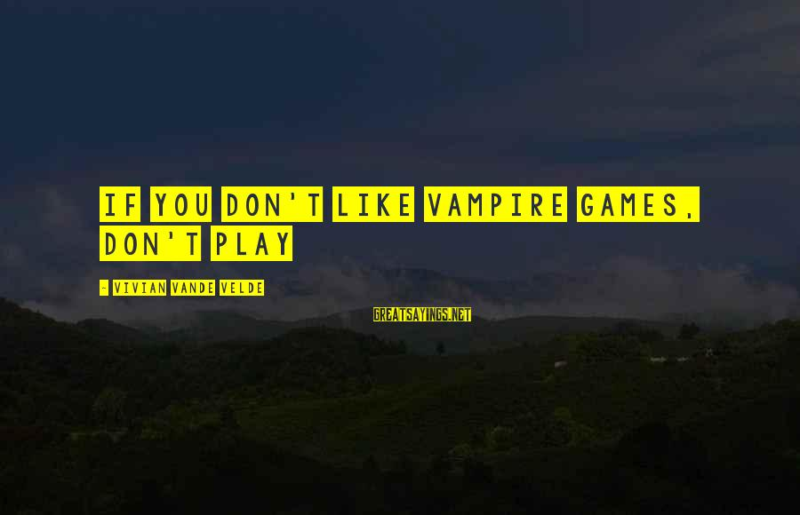 If You Play Games Sayings By Vivian Vande Velde: If you don't like vampire games, don't play