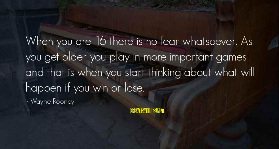 If You Play Games Sayings By Wayne Rooney: When you are 16 there is no fear whatsoever. As you get older you play