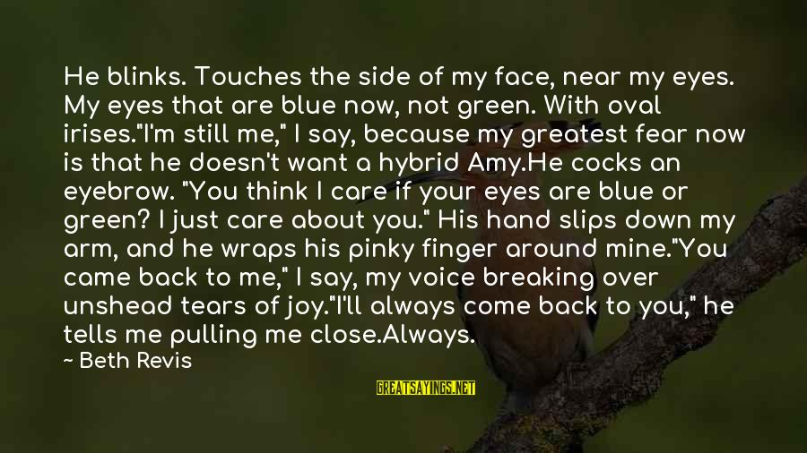 If You Still Want Me Sayings By Beth Revis: He blinks. Touches the side of my face, near my eyes. My eyes that are