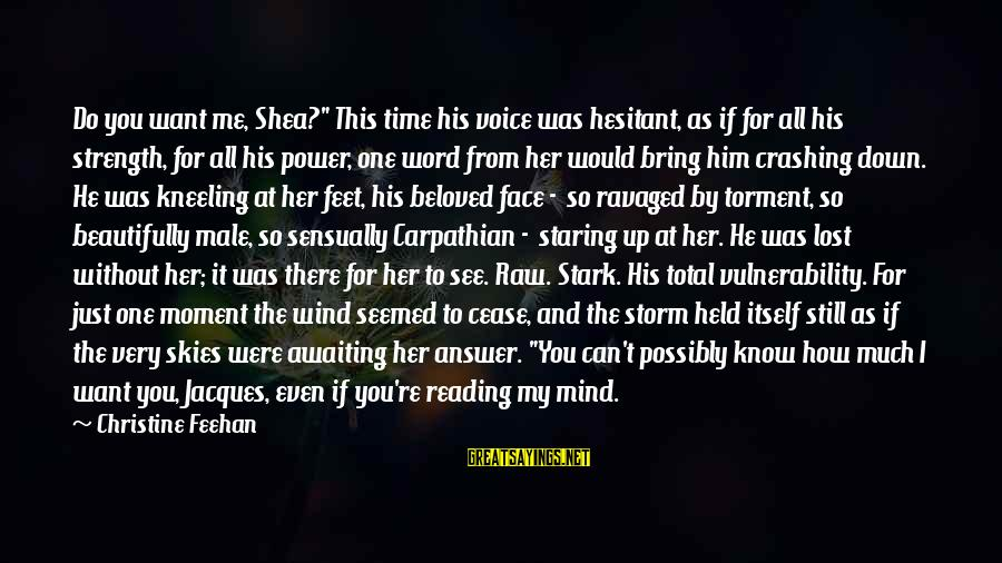 """If You Still Want Me Sayings By Christine Feehan: Do you want me, Shea?"""" This time his voice was hesitant, as if for all"""