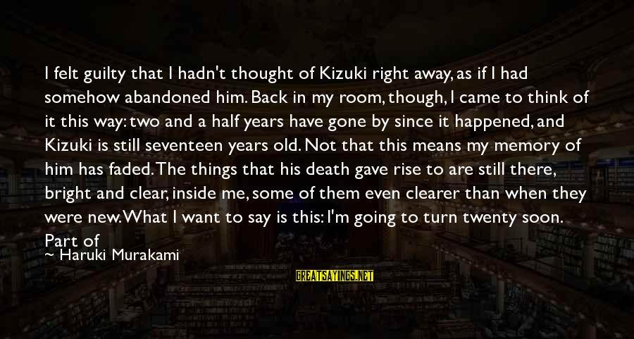 If You Still Want Me Sayings By Haruki Murakami: I felt guilty that I hadn't thought of Kizuki right away, as if I had