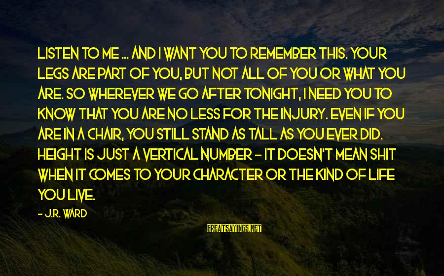 If You Still Want Me Sayings By J.R. Ward: Listen to me ... and I want you to remember this. Your legs are part