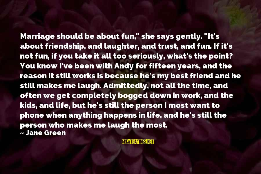 """If You Still Want Me Sayings By Jane Green: Marriage should be about fun,"""" she says gently. """"It's about friendship, and laughter, and trust,"""