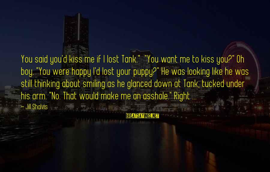 """If You Still Want Me Sayings By Jill Shalvis: You said you'd kiss me if I lost Tank."""" """"You want me to kiss you?"""""""