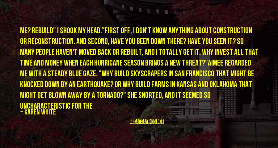 """If You Still Want Me Sayings By Karen White: Me? Rebuild"""" I shook my head.""""First off, I don't know anything about construction or reconstruction."""