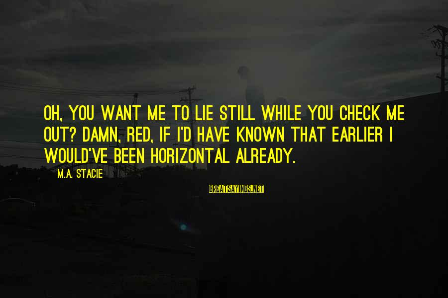 If You Still Want Me Sayings By M.A. Stacie: Oh, you want me to lie still while you check me out? Damn, Red, if
