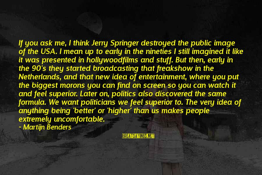If You Still Want Me Sayings By Martijn Benders: If you ask me, I think Jerry Springer destroyed the public image of the USA.