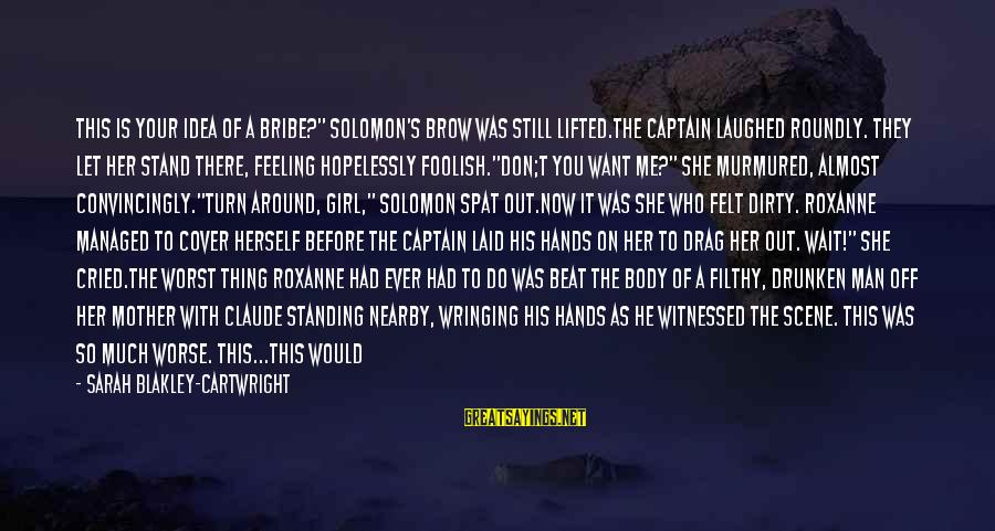 """If You Still Want Me Sayings By Sarah Blakley-Cartwright: This is your idea of a bribe?"""" Solomon's brow was still lifted.The Captain laughed roundly."""