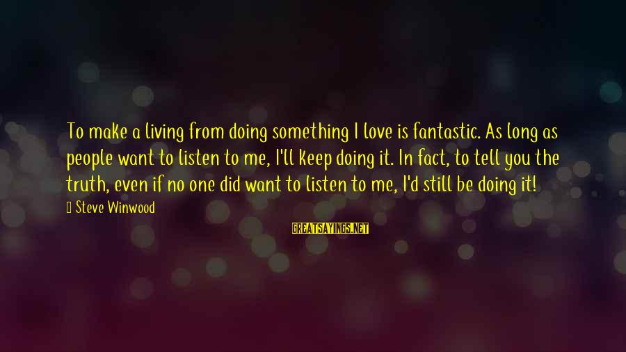 If You Still Want Me Sayings By Steve Winwood: To make a living from doing something I love is fantastic. As long as people