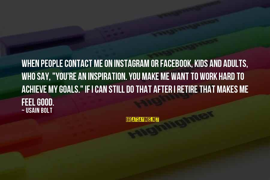 """If You Still Want Me Sayings By Usain Bolt: When people contact me on Instagram or Facebook, kids and adults, who say, """"You're an"""