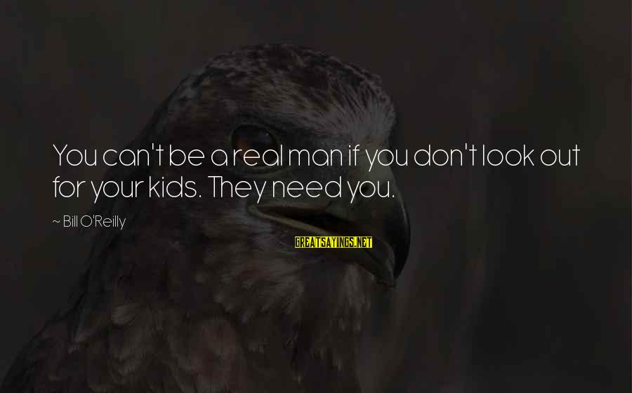 If You're A Real Man Sayings By Bill O'Reilly: You can't be a real man if you don't look out for your kids. They