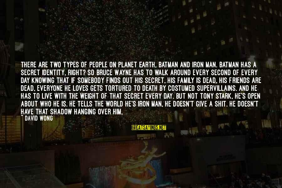 If You're A Real Man Sayings By David Wong: There are two types of people on planet Earth, Batman and Iron Man. Batman has