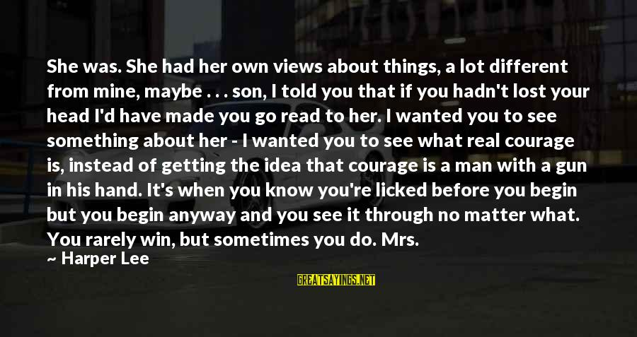 If You're A Real Man Sayings By Harper Lee: She was. She had her own views about things, a lot different from mine, maybe