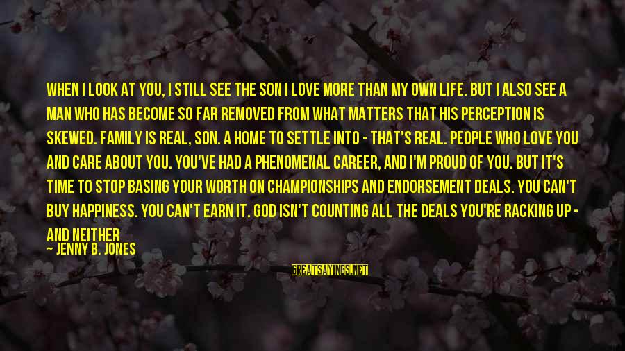 If You're A Real Man Sayings By Jenny B. Jones: When I look at you, I still see the son I love more than my