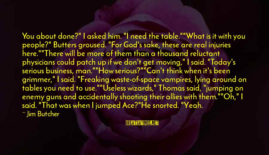 """If You're A Real Man Sayings By Jim Butcher: You about done?"""" I asked him. """"I need the table.""""""""What is it with you people?"""""""