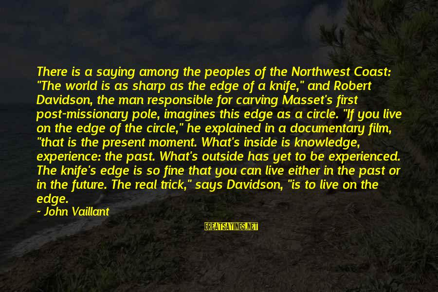 """If You're A Real Man Sayings By John Vaillant: There is a saying among the peoples of the Northwest Coast: """"The world is as"""