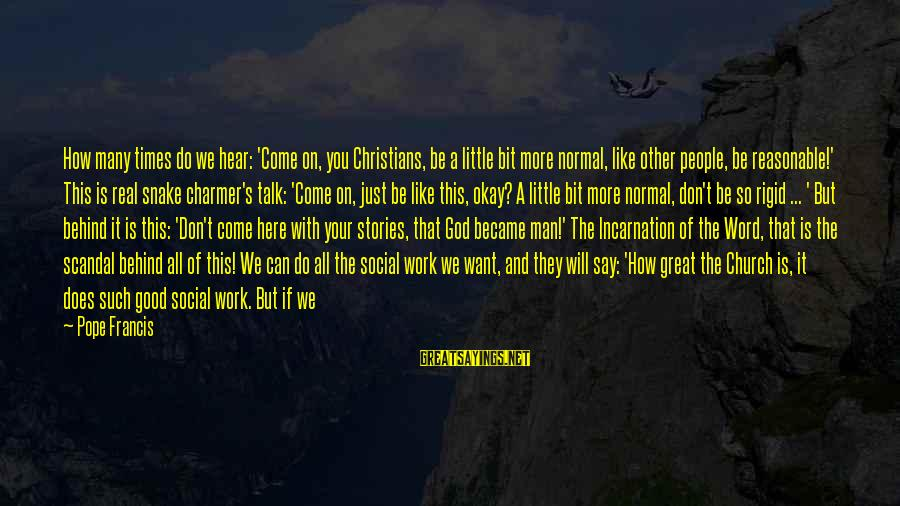 If You're A Real Man Sayings By Pope Francis: How many times do we hear: 'Come on, you Christians, be a little bit more