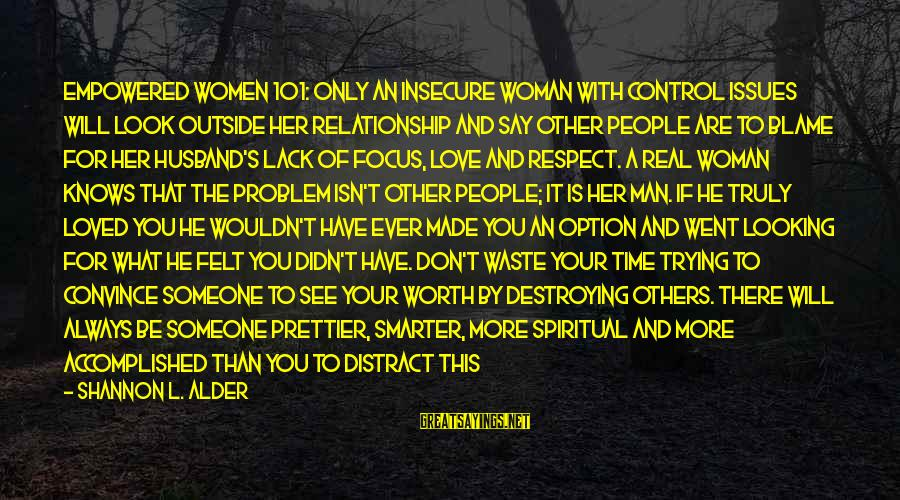 If You're A Real Man Sayings By Shannon L. Alder: Empowered Women 101: Only an insecure woman with control issues will look outside her relationship