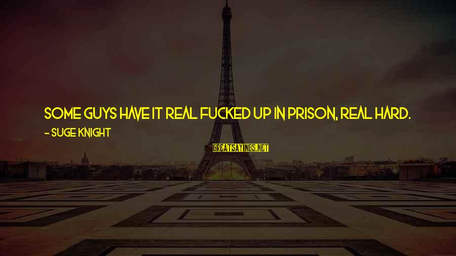If You're A Real Man Sayings By Suge Knight: Some guys have it real fucked up in prison, real hard. Some guys will be