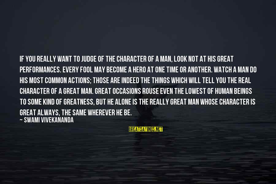 If You're A Real Man Sayings By Swami Vivekananda: If you really want to judge of the character of a man, look not at