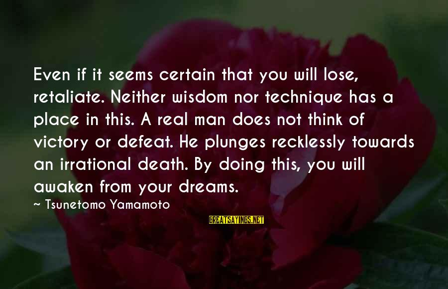 If You're A Real Man Sayings By Tsunetomo Yamamoto: Even if it seems certain that you will lose, retaliate. Neither wisdom nor technique has
