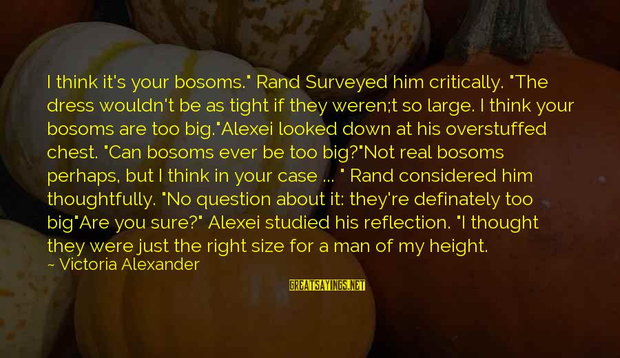 """If You're A Real Man Sayings By Victoria Alexander: I think it's your bosoms."""" Rand Surveyed him critically. """"The dress wouldn't be as tight"""