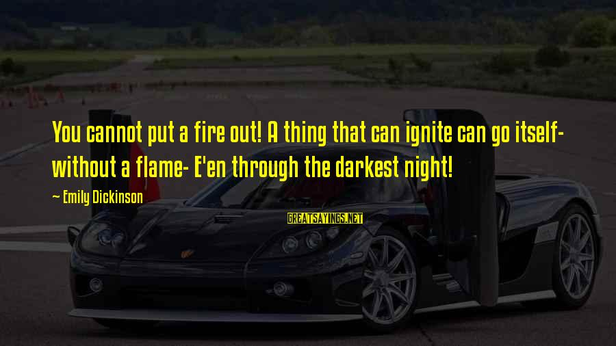 Ignite A Fire Sayings By Emily Dickinson: You cannot put a fire out! A thing that can ignite can go itself- without