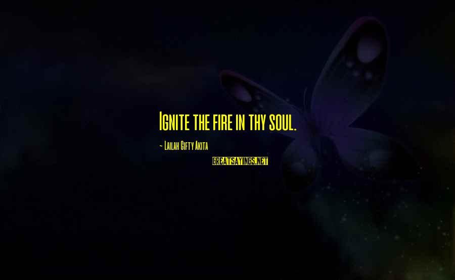 Ignite A Fire Sayings By Lailah Gifty Akita: Ignite the fire in thy soul.