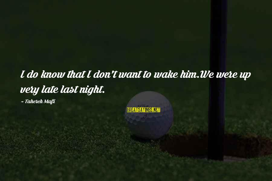 Ignite A Fire Sayings By Tahereh Mafi: I do know that I don't want to wake him.We were up very late last
