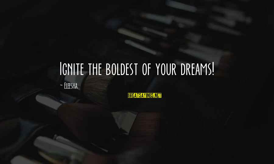 Ignite Motivational Sayings By Eleesha: Ignite the boldest of your dreams!